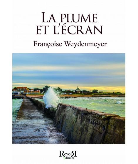 La plume et l'écran - Françoise Weydenmeyer